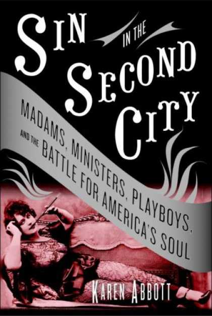 Bestsellers (2007) - Sin in the Second City: Madams, Ministers, Playboys, and the Battle for America'