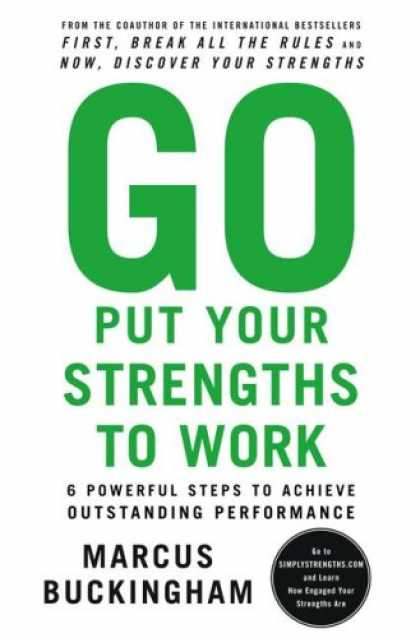 Bestsellers (2007) - Go Put Your Strengths to Work: 6 Powerful Steps to Achieve Outstanding Performan