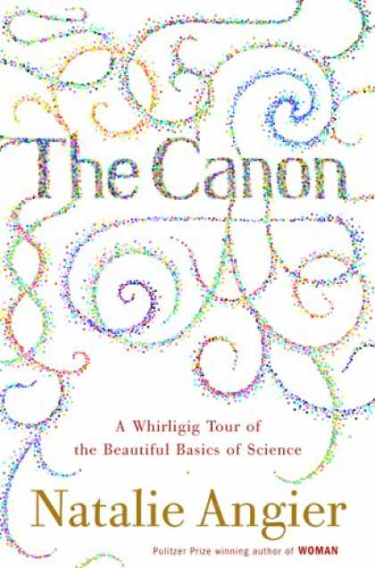 Bestsellers (2007) - The Canon: A Whirligig Tour of the Beautiful Basics of Science by Natalie Angier