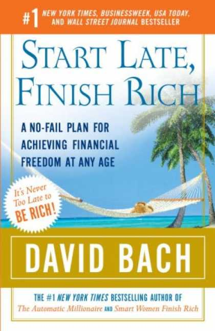 Bestsellers (2007) - Start Late, Finish Rich: A No-Fail Plan for Achieving Financial Freedom at Any A