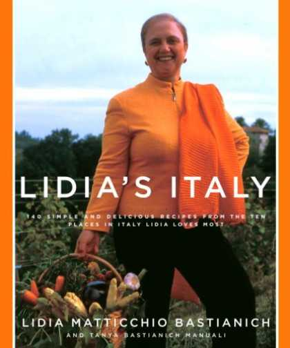 Bestsellers (2007) - Lidia's Italy: 140 Simple and Delicious Recipes from the Ten Places in Italy Lid
