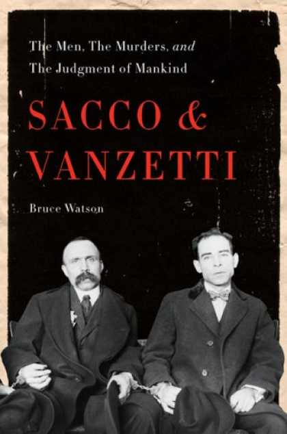 Bestsellers (2007) - Sacco and Vanzetti: The Men, the Murders, and the Judgment of Mankind by Bruce W
