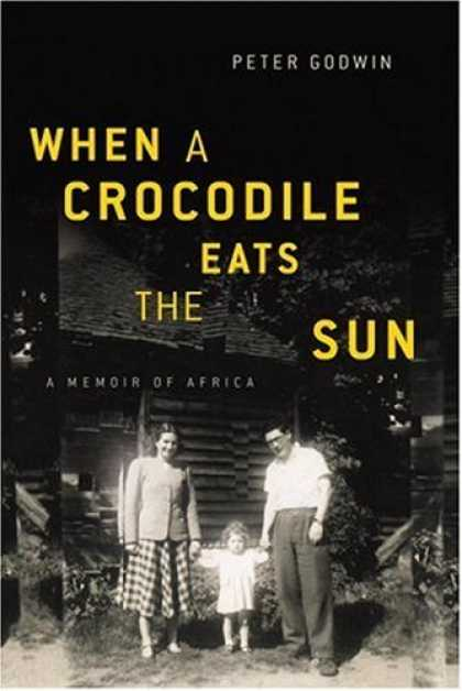 Bestsellers (2007) - When a Crocodile Eats the Sun: A Memoir of Africa by Peter Godwin