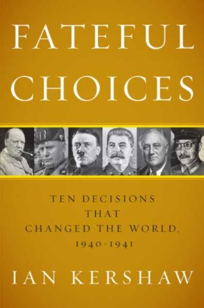Bestsellers (2007) - Fateful Choices: Ten Decisions That Changed the World, 1940-1941 by Ian Kershaw