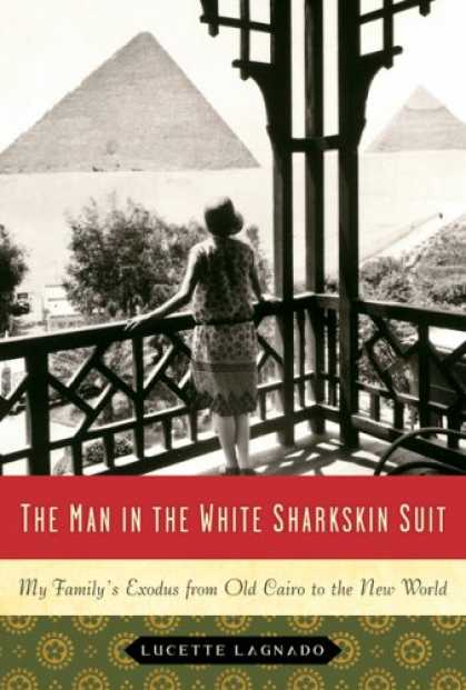 Bestsellers (2007) - The Man in the White Sharkskin Suit: My Family's Exodus from Old Cairo to the Ne