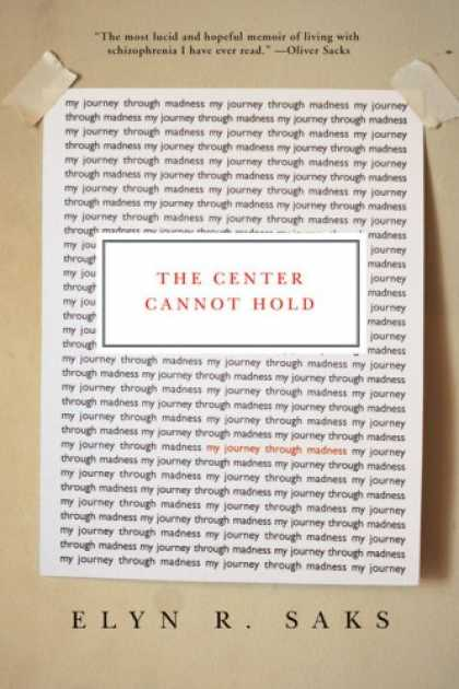 Bestsellers (2007) - The Center Cannot Hold: My Journey Through Madness by Elyn R. Saks