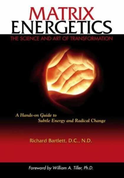 Bestsellers (2007) - Matrix Energetics: The Science and Art of Transformation by Richard Bartlett