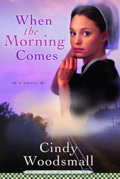 Bestsellers (2007) - When the Morning Comes (Sisters of the Quilt #2) by Cindy Woodsmall