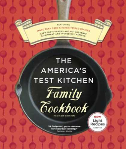 Bestsellers (2007) - The America's Test Kitchen Family Cookbook Revised Edition: Featuring More Than