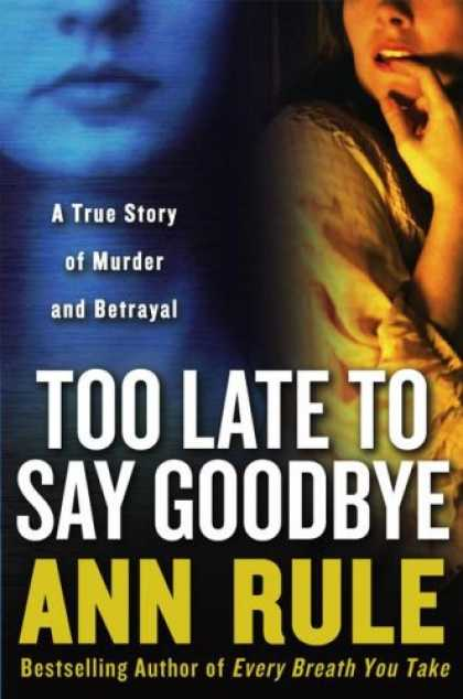 Bestsellers (2007) - Too Late to Say Goodbye: A True Story of Murder and Betrayal by Ann Rule