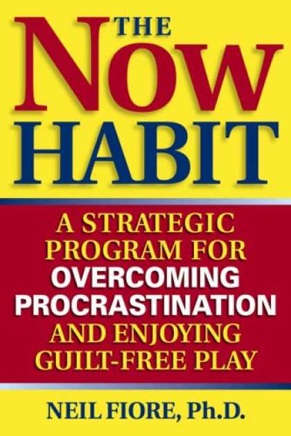Bestsellers (2007) - The Now Habit: A Strategic Program for Overcoming Procrastination and Enjoying G