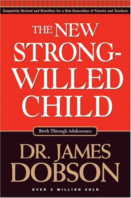 Bestsellers (2007) - The New Strong-willed Child: Birth Through Adolescence by James C. Dobson