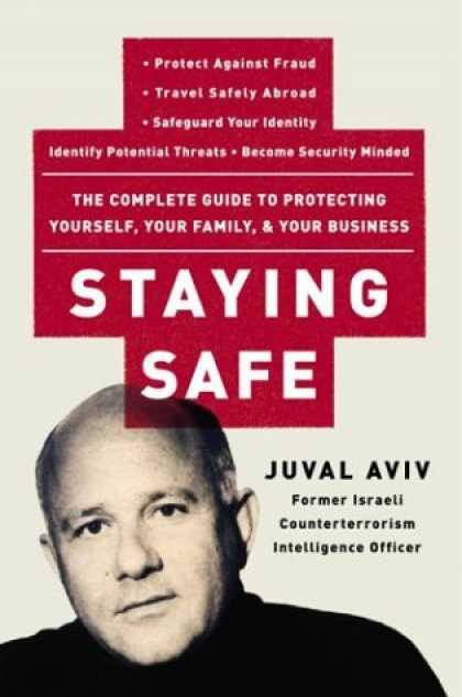 Bestsellers (2007) - Staying Safe: The Complete Guide to Protecting Yourself, Your Family, and Your B