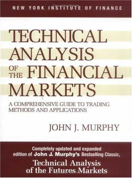 Bestsellers (2007) - Technical Analysis of the Financial Markets: A Comprehensive Guide to Trading Me