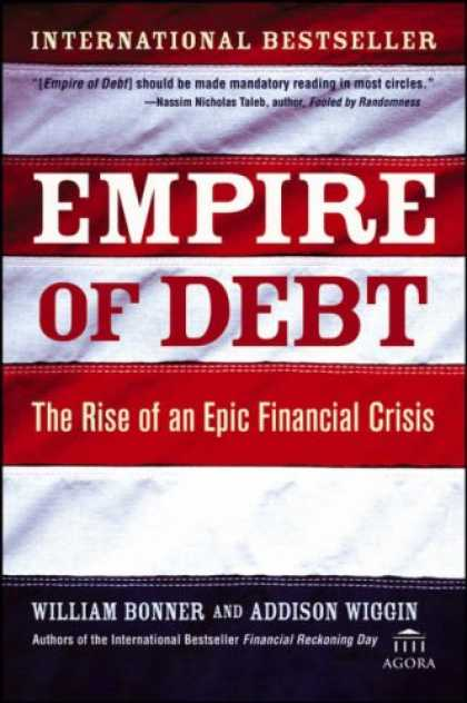 Bestsellers (2007) - Empire of Debt: The Rise of an Epic Financial Crisis by William Bonner