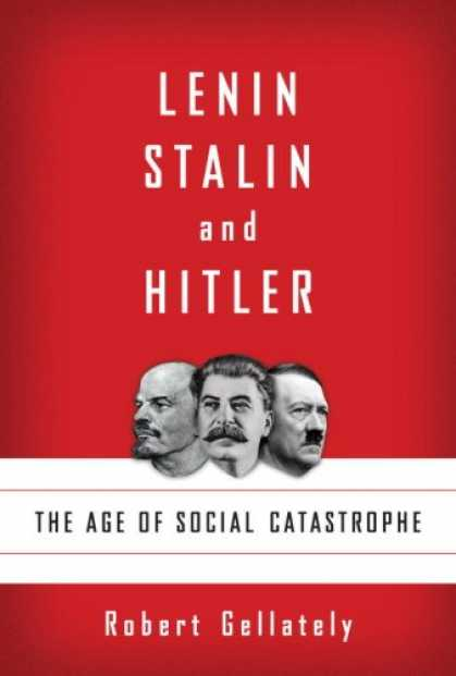Bestsellers (2007) - Lenin, Stalin, and Hitler: The Age of Social Catastrophe by Robert Gellately
