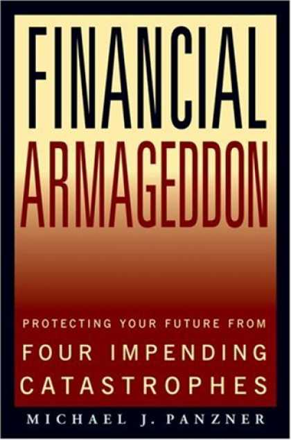 Bestsellers (2007) - Financial Armageddon: Protecting Your Future from Four Impending Catastrophes by