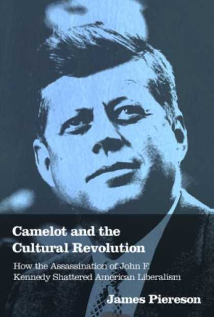 Bestsellers (2007) - Camelot and the Cultural Revolution: How the Assassination of John F. Kennedy Sh