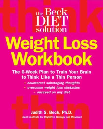 Bestsellers (2007) - Beck Diet Solution Weight Loss Workbook: The 6-week Plan to Train Your Brain to