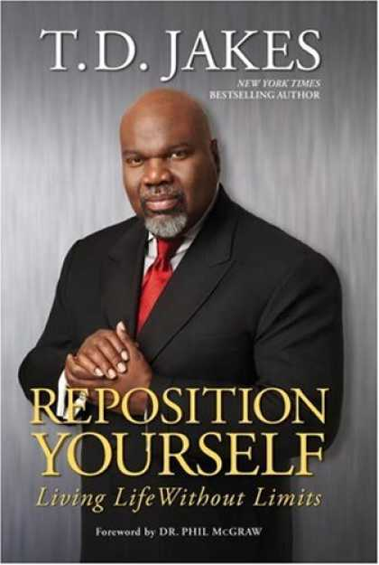 Bestsellers (2007) - Reposition Yourself: Living Life Without Limits by T.D. Jakes