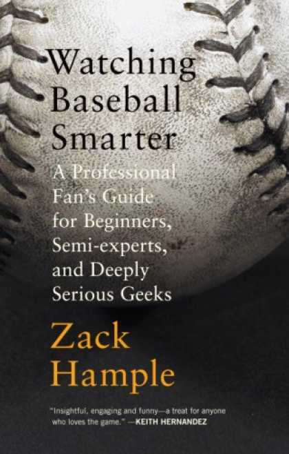 Bestsellers (2007) - Watching Baseball Smarter: A Professional Fan's Guide for Beginners, Semi-expert