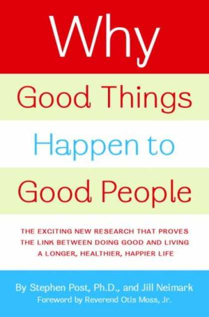 Bestsellers (2007) - Why Good Things Happen to Good People: The Exciting New Research that Proves the