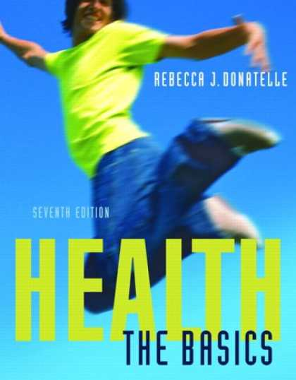 Bestsellers (2007) - Health: The Basics (7th Edition) (Donatelle Series) by Rebecca J. Donatelle
