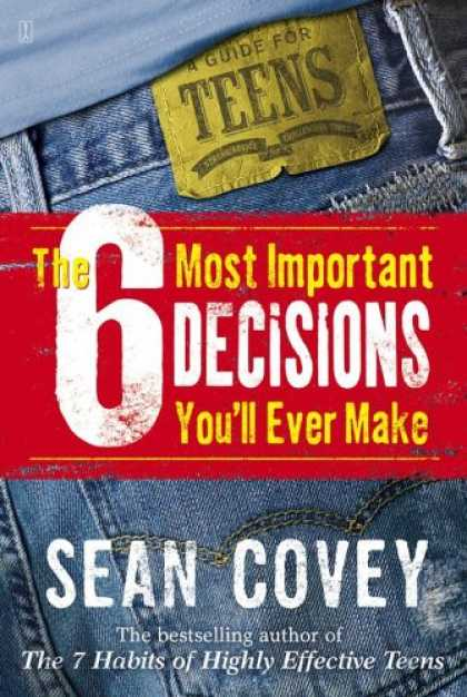 Bestsellers (2007) - The 6 Most Important Decisions You'll Ever Make: A Guide for Teens by Sean Covey