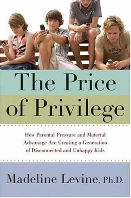 Bestsellers (2007) - The Price of Privilege: How Parental Pressure and Material Advantage Are Creatin