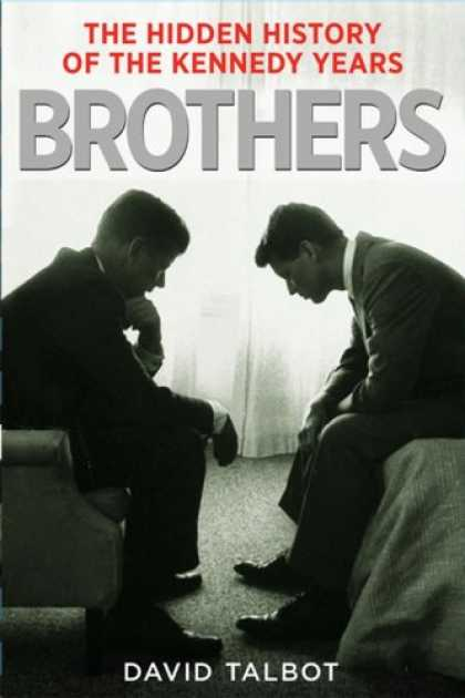 Bestsellers (2007) - Brothers: The Hidden History of the Kennedy Years by David Talbot