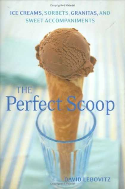 Bestsellers (2007) - Perfect Scoop: Ice Creams, Sorbets, Granitas, and Sweet Accompaniments by David