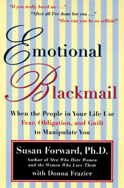 Bestsellers (2007) - Emotional Blackmail: When the People in Your Life Use Fear, Obligation, and Guil