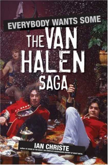 Bestsellers (2007) - Everybody Wants Some: The Van Halen Saga by Ian Christe