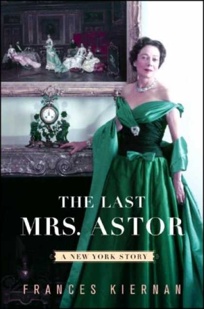 Bestsellers (2007) - The Last Mrs. Astor: A New York Story by Frances Kiernan