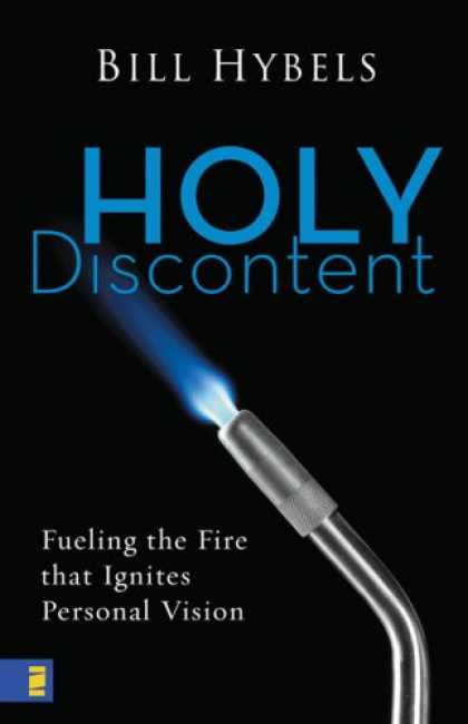 Bestsellers (2007) - Holy Discontent: Fueling the Fire That Ignites Personal Vision by Bill Hybels