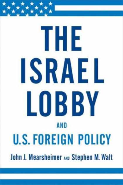 Bestsellers (2007) - The Israel Lobby and U.S. Foreign Policy by John J. Mearsheimer
