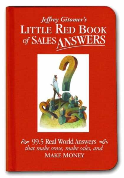 Bestsellers (2007) - Little Red Book of Sales Answers: 99.5 Real World Answers That Make Sense, Make