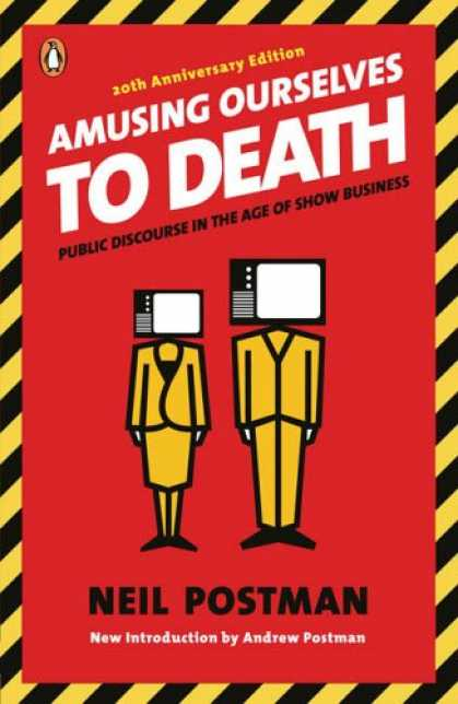 Bestsellers (2007) - Amusing Ourselves to Death: Public Discourse in the Age of Show Business by Neil