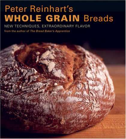 Bestsellers (2007) - Peter Reinhart's Whole Grain Breads: New Techniques, Extraordinary Flavor