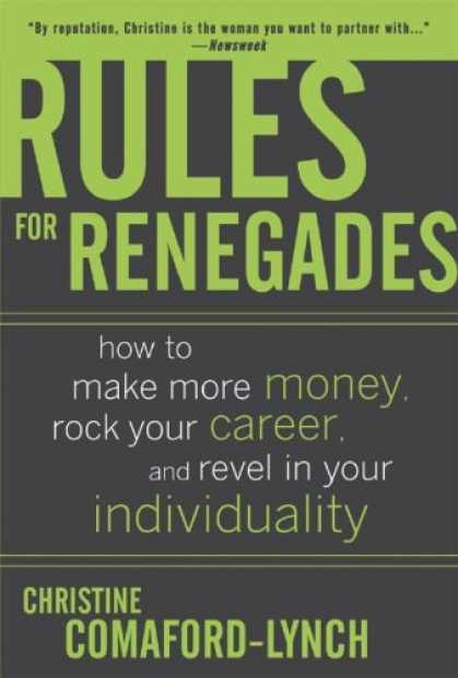 Bestsellers (2007) - Rules for Renegades: How to Make More Money, Rock Your Career, and Revel in Your