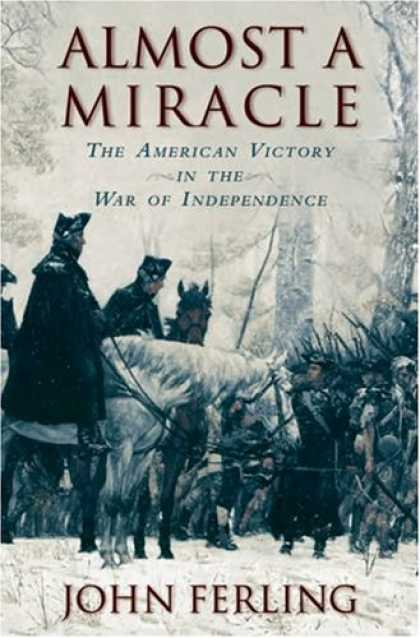 Bestsellers (2007) - Almost a Miracle: The American Victory in the War of Independence by John Ferlin