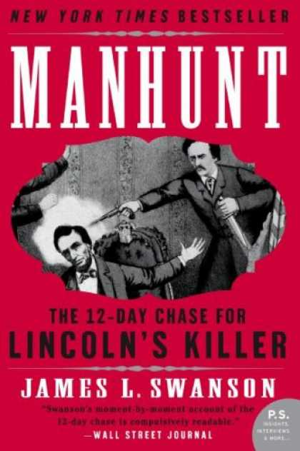 Bestsellers (2007) - Manhunt: The 12-Day Chase for Lincoln's Killer (P.S.) by James L. Swanson