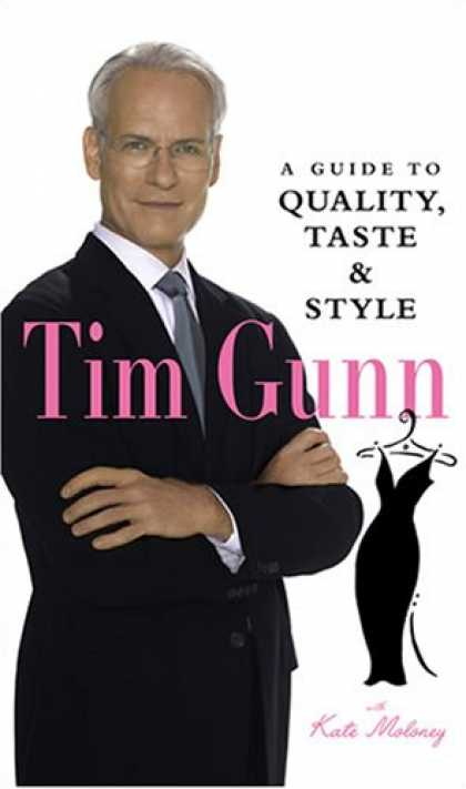 Bestsellers (2007) - Tim Gunn: A Guide to Quality, Taste and Style by Tim Gunn