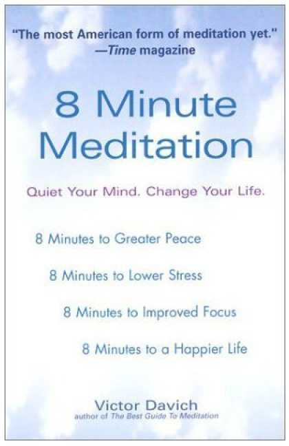 Bestsellers (2007) - 8 Minute Meditation: Quiet Your Mind. Change Your Life. by Victor Davich