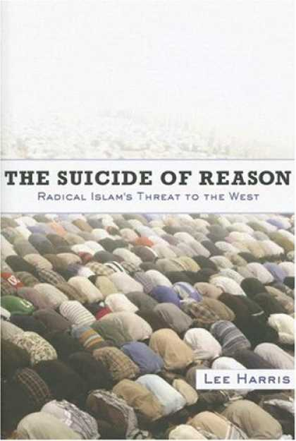 Bestsellers (2007) - The Suicide of Reason: Radical Islam's Threat to the West by Lee Harris