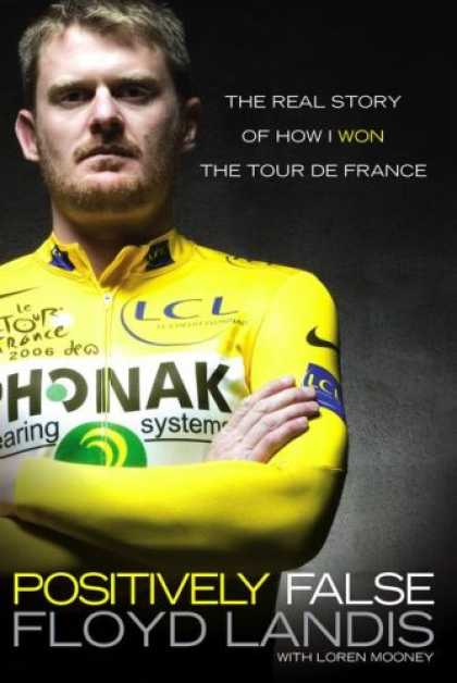 Bestsellers (2007) - Positively False: The Real Story of How I Won the Tour de France by Floyd Landis