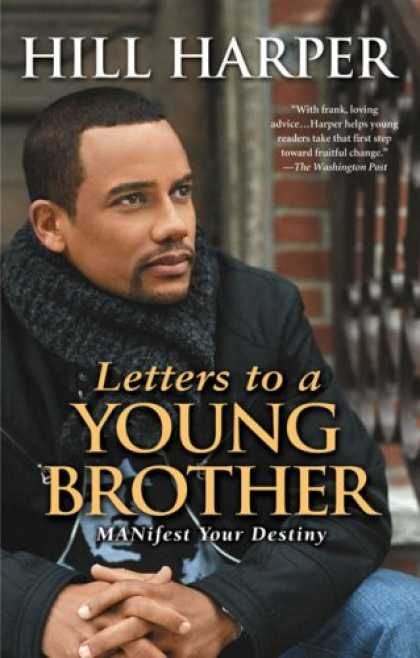 Bestsellers (2007) - Letters to a Young Brother: MANifest Your Destiny by Hill Harper
