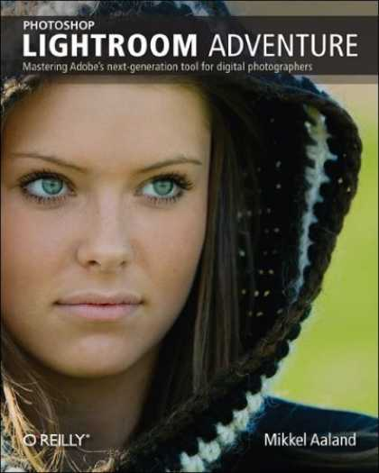 Bestsellers (2007) - Photoshop Lightroom Adventure: Mastering Adobe's next-generation tool for digita