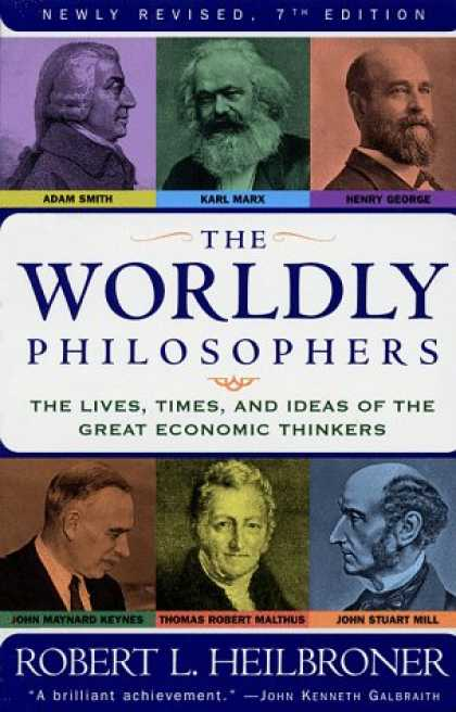 Bestsellers (2007) - The Worldly Philosophers: The Lives, Times And Ideas Of The Great Economic Think