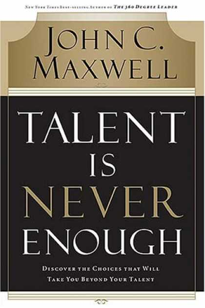 Bestsellers (2007) - Talent Is Never Enough: Discover the Choices That Will Take You Beyond Your Tale